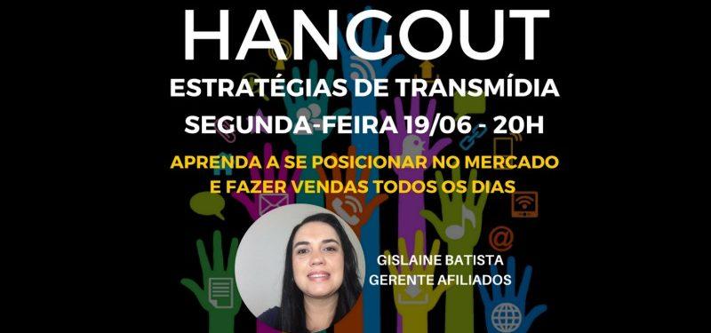 Hangout Transmídias – Estratégia para Vender Todos os Dias na Internet