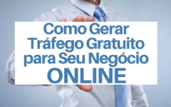 Como Gerar Tráfego Gratuito para Seu Negócio Online